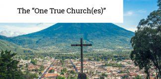 "The ""One True Church(es)"""