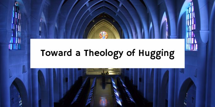 Toward a Theology of Hugging