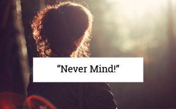 """Never Mind!"""