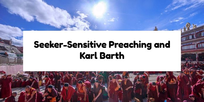 Seeker-Sensitive Preaching and Karl Barth