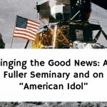 """Singing the Good News: At Fuller Seminary and on """"American Idol"""""""