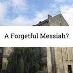 A Forgetful Messiah?