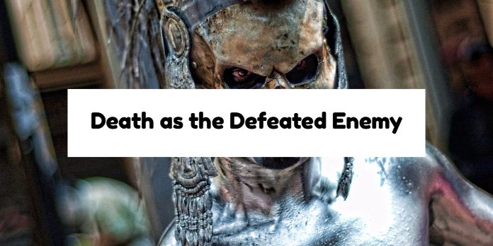 Death as the Defeated Enemy
