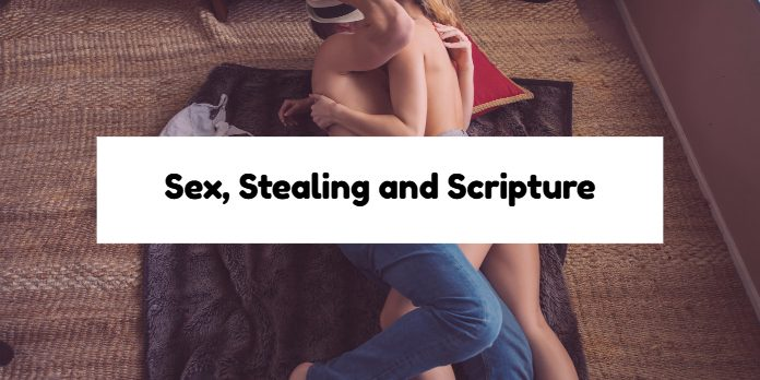 Sex, Stealing and Scripture