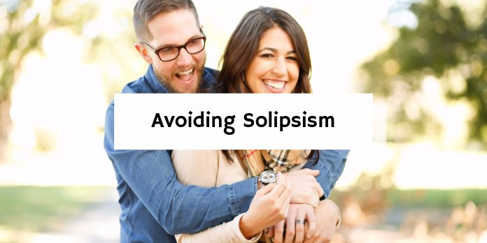 Avoiding Solipsism