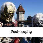 Fool-osophy