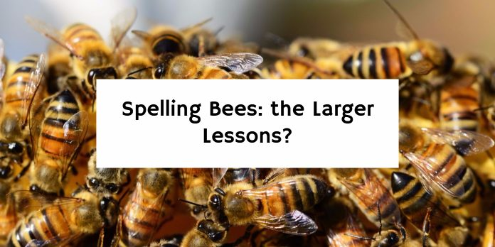 Spelling Bees: the Larger Lessons?