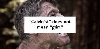 """Calvinist"" does not mean ""grim"""