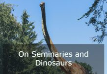 On Seminaries and Dinosaurs