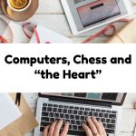 """Computers, Chess and """"the Heart"""""""