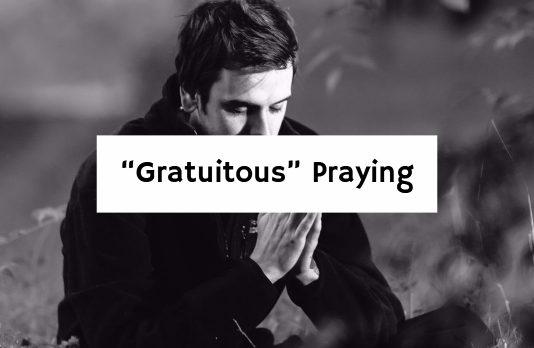 """Gratuitous"" Praying"