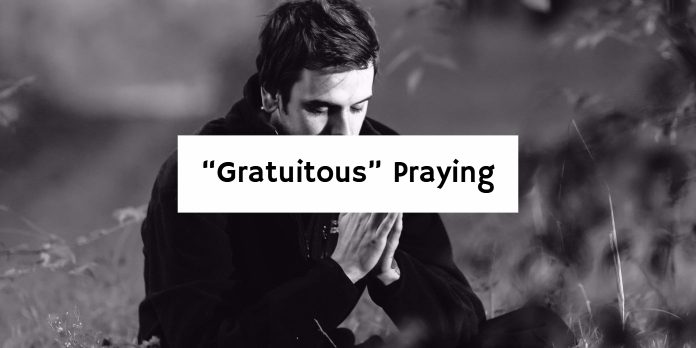 """Gratuitous"" Praying"
