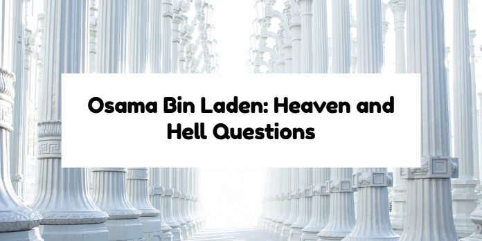 Osama Bin Laden: Heaven and Hell Questions